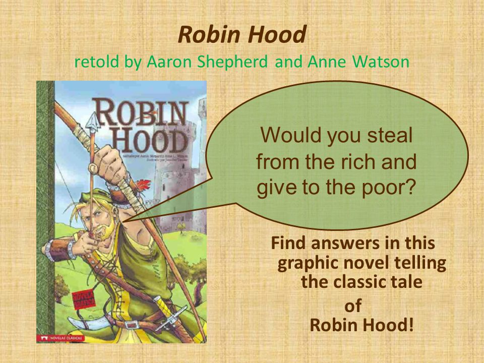 Robin Hood retold by Aaron Shepherd and Anne Watson Find answers in this graphic novel telling the classic tale of Robin Hood.
