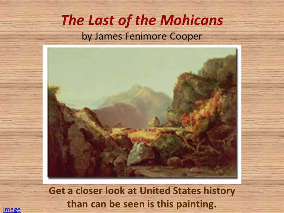 The Last of the Mohicans by James Fenimore Cooper Get a closer look at United States history than can be seen is this painting.