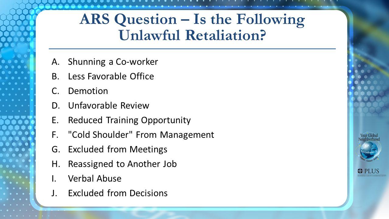 ARS Question – Is the Following Unlawful Retaliation.