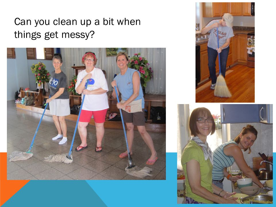Can you clean up a bit when things get messy?