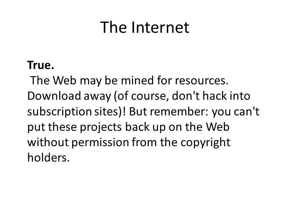 The Internet True. The Web may be mined for resources.