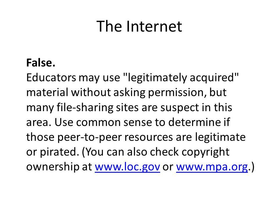 The Internet False. Educators may use