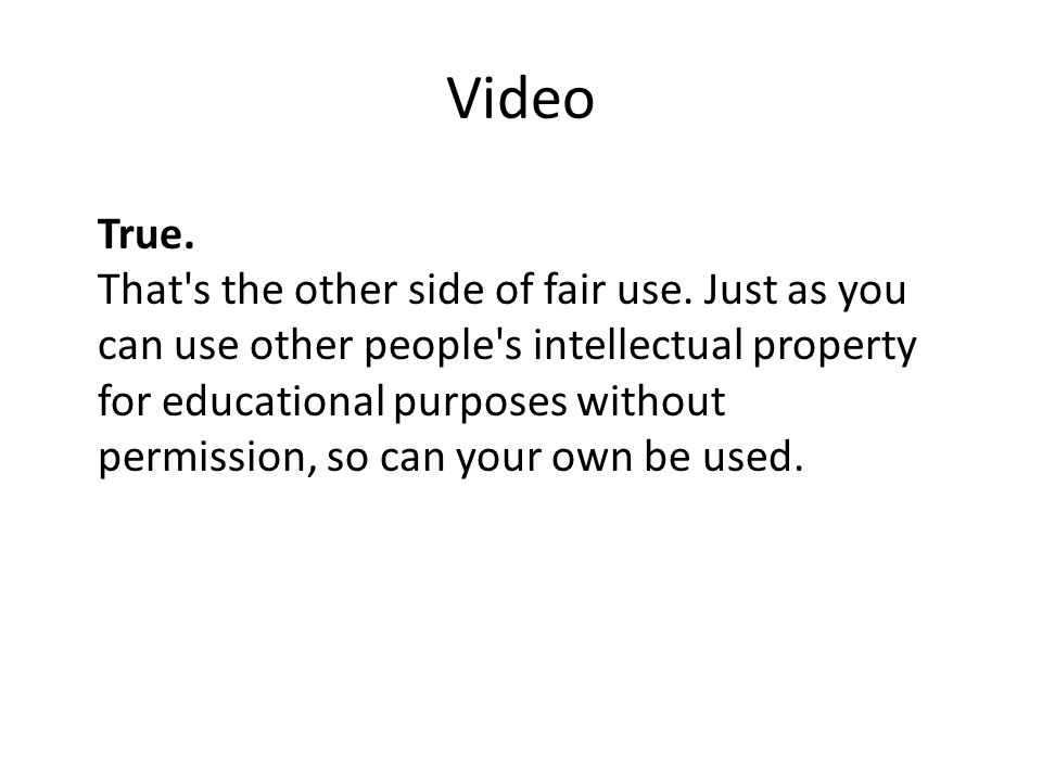 Video True. That s the other side of fair use.
