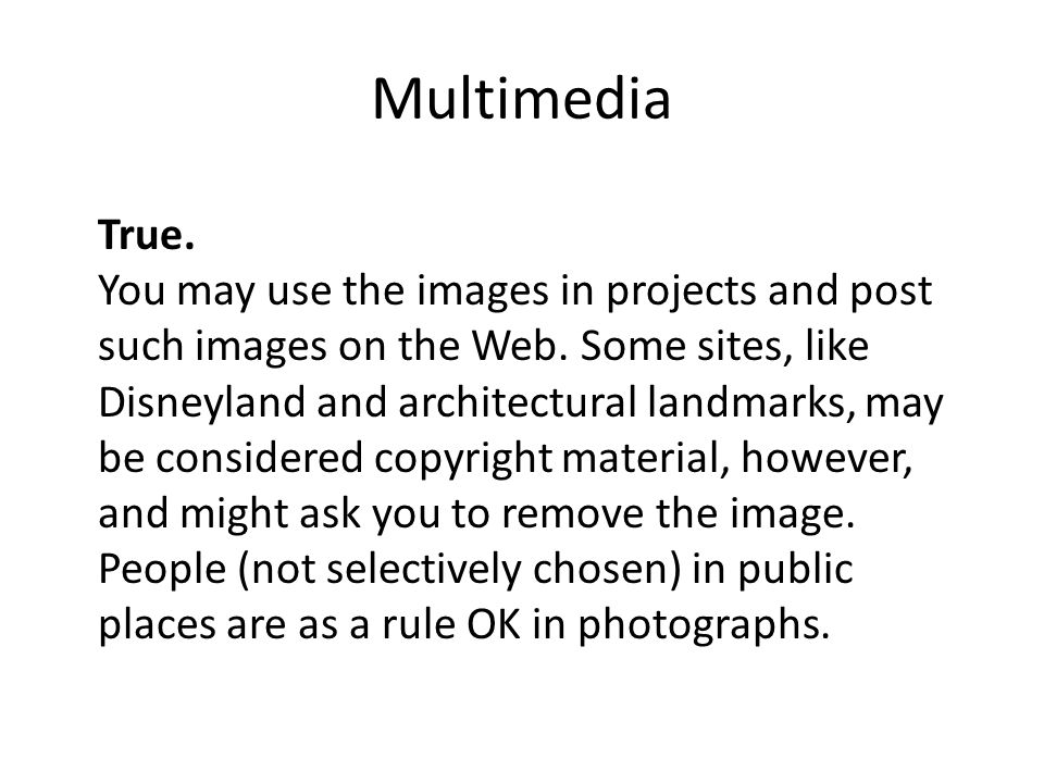 Multimedia True. You may use the images in projects and post such images on the Web.