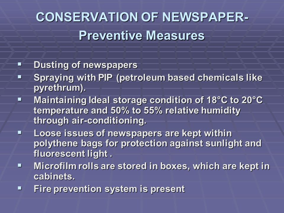CONSERVATION OF NEWSPAPER- Preventive Measures Dusting of newspapers Dusting of newspapers Spraying with PIP (petroleum based chemicals like pyrethrum).