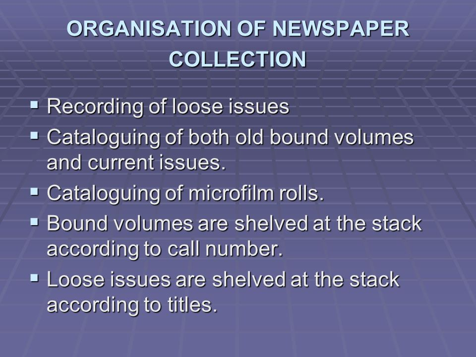 ORGANISATION OF NEWSPAPER COLLECTION Recording of loose issues Recording of loose issues Cataloguing of both old bound volumes and current issues.