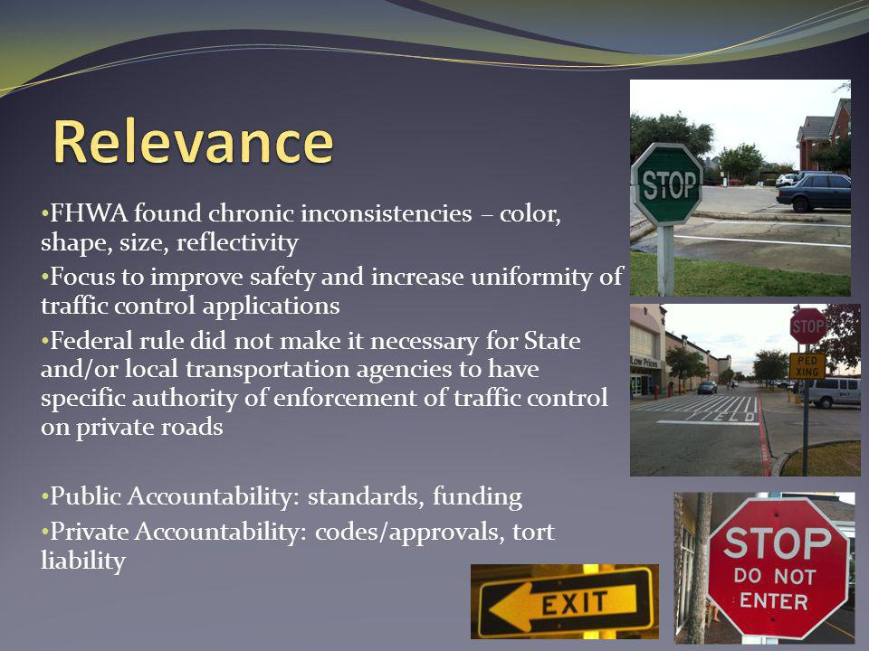 FHWA found chronic inconsistencies – color, shape, size, reflectivity Focus to improve safety and increase uniformity of traffic control applications