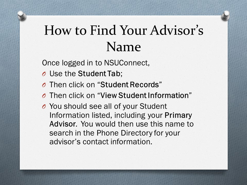 How to Find Your Advisors Name Once logged in to NSUConnect, O Use the Student Tab; O Then click on Student Records O Then click on View Student Infor