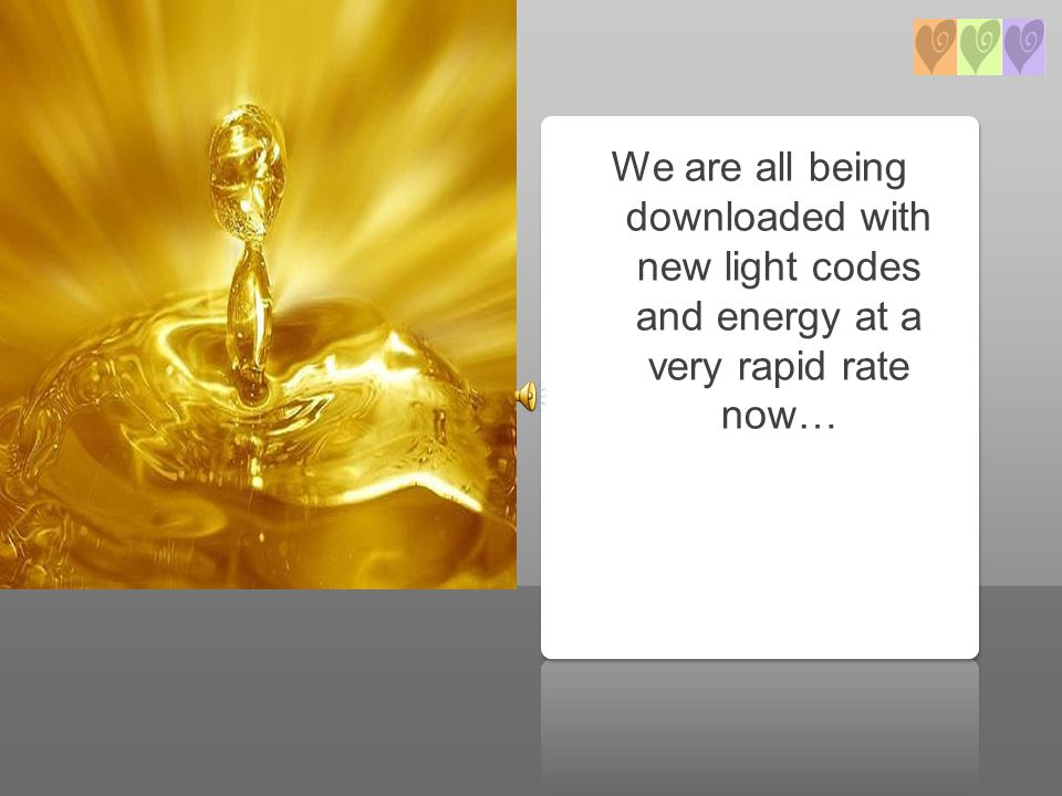 We are all being downloaded with new light codes and energy at a very rapid rate now… Welcome