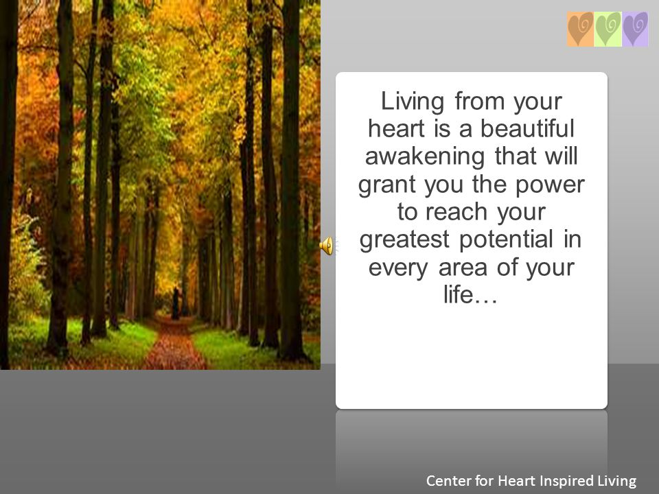 Living from your heart is a beautiful awakening that will grant you the power to reach your greatest potential in every area of your life… Center for