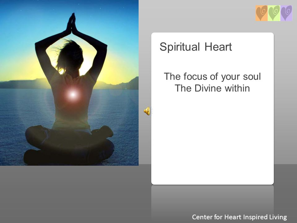 Spiritual Heart The focus of your soul The Divine within Center for Heart Inspired Living
