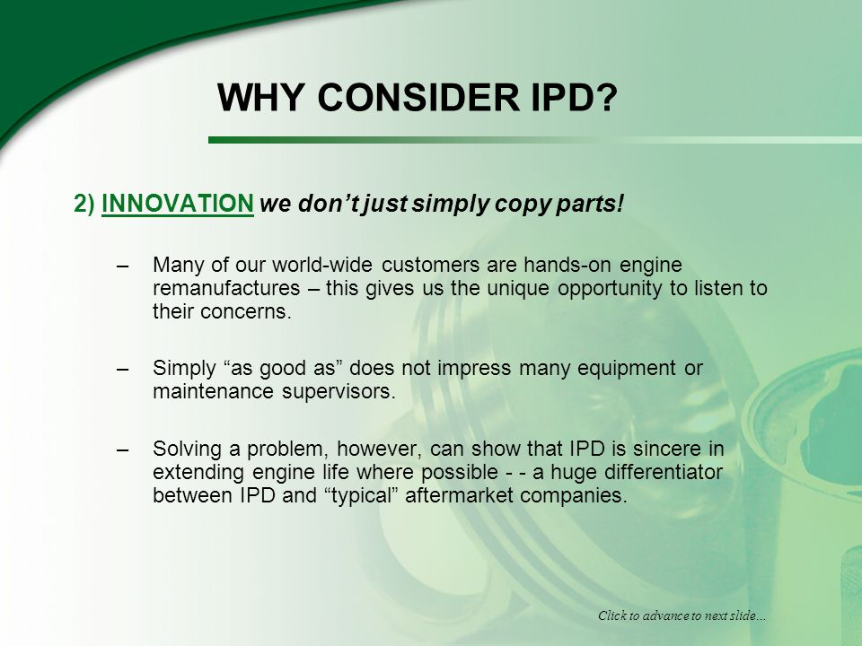 WHY CONSIDER IPD. 2) INNOVATION we dont just simply copy parts.