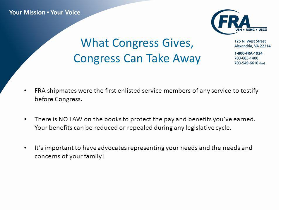 What Congress Gives, Congress Can Take Away FRA shipmates were the first enlisted service members of any service to testify before Congress. There is