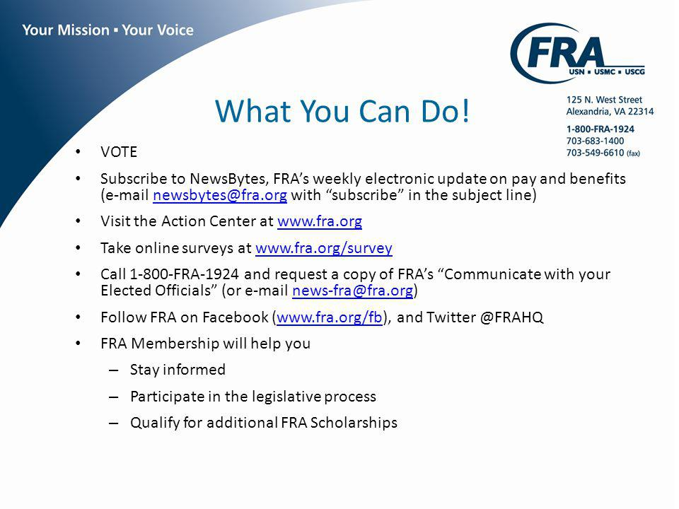 What You Can Do! VOTE Subscribe to NewsBytes, FRAs weekly electronic update on pay and benefits (e-mail newsbytes@fra.org with subscribe in the subjec