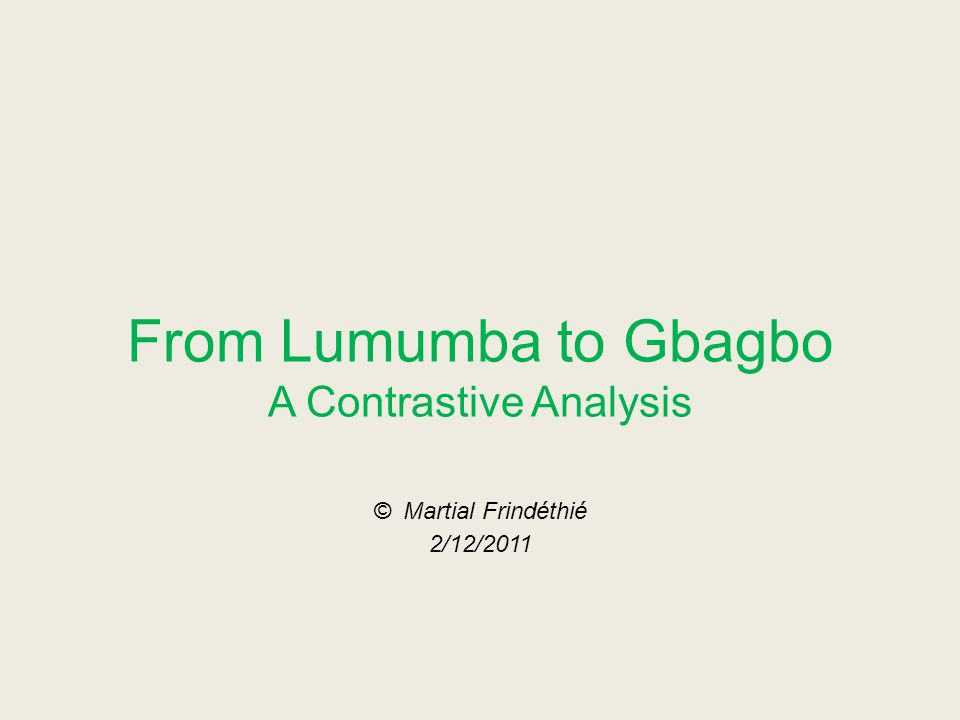 From Lumumba to Gbagbo A Contrastive Analysis © Martial Frindéthié 2/12/2011