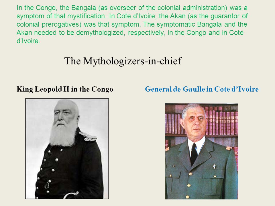 In the Congo, the Bangala (as overseer of the colonial administration) was a symptom of that mystification. In Cote dIvoire, the Akan (as the guaranto