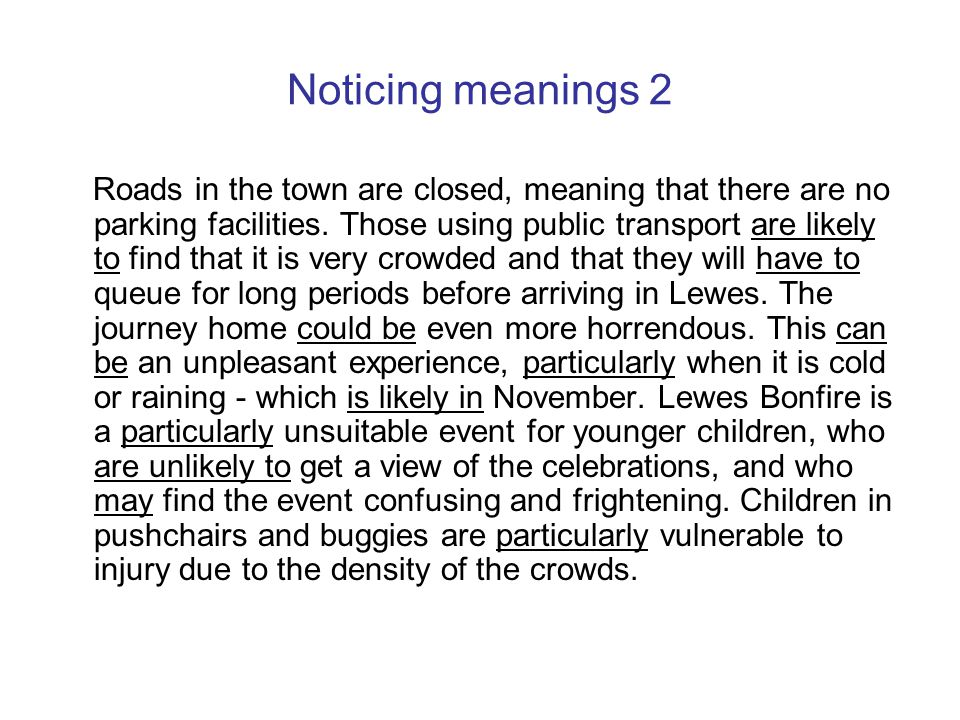 Noticing meanings 2 Roads in the town are closed, meaning that there are no parking facilities. Those using public transport are likely to find that i
