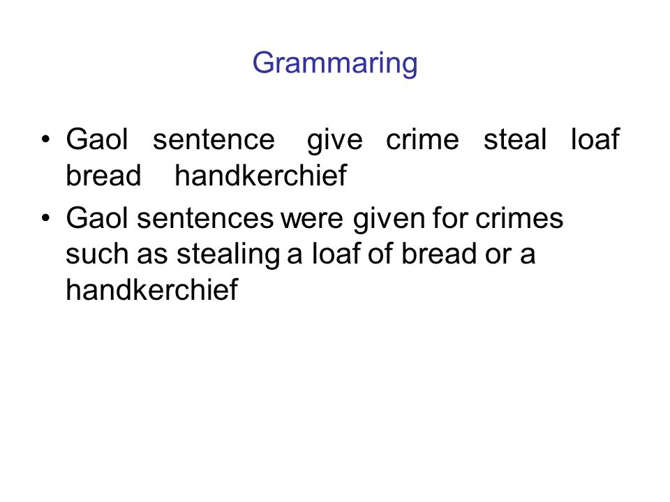 Grammaring Gaol sentence give crime steal loaf bread handkerchief Gaol sentences were given for crimes such as stealing a loaf of bread or a handkerch