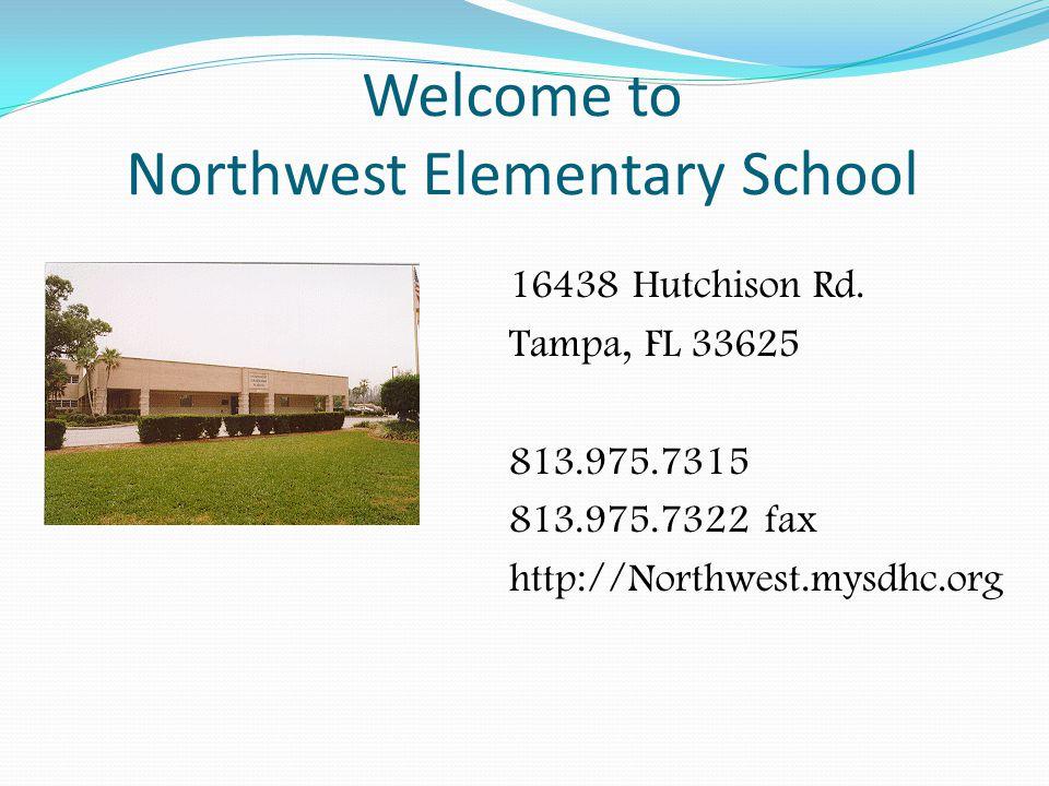 Welcome to Northwest Elementary School 16438 Hutchison Rd. Tampa, FL 33625 813.975.7315 813.975.7322 fax http://Northwest.mysdhc.org