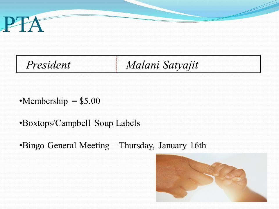 PTA PresidentMalani Satyajit Membership = $5.00 Boxtops/Campbell Soup Labels Bingo General Meeting – Thursday, January 16th