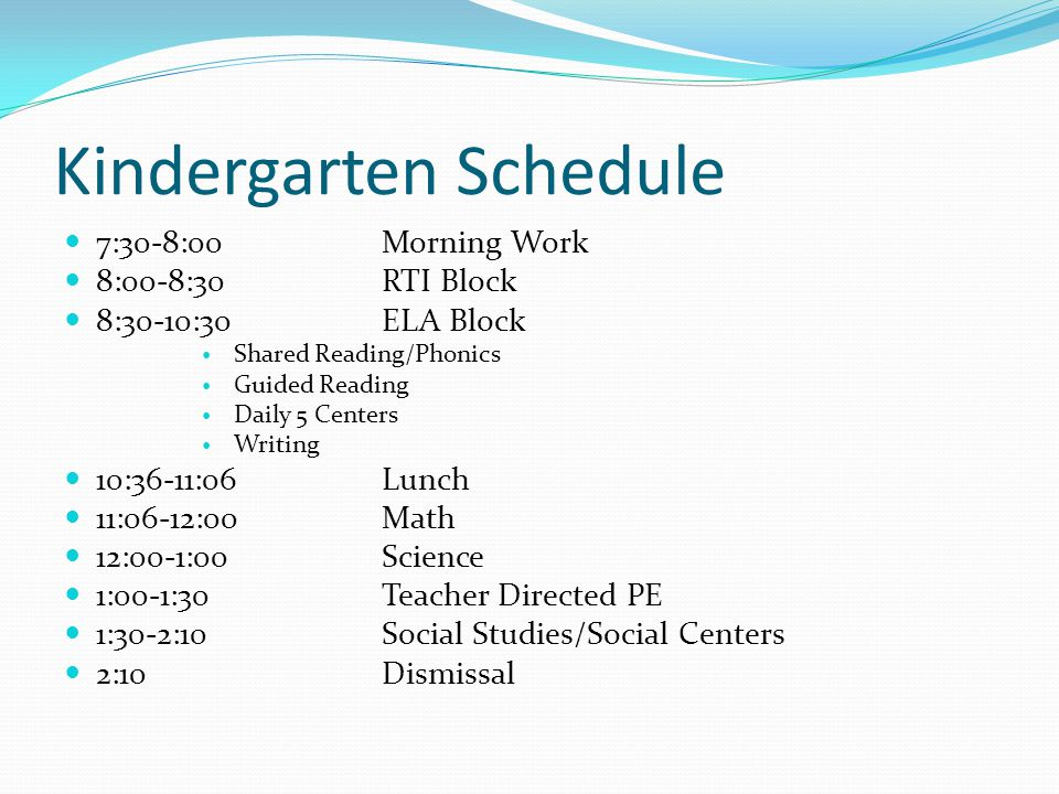 Kindergarten Schedule 7:30-8:00Morning Work 8:00-8:30RTI Block 8:30-10:30 ELA Block Shared Reading/Phonics Guided Reading Daily 5 Centers Writing 10:3