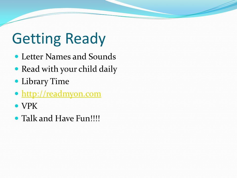 Getting Ready Letter Names and Sounds Read with your child daily Library Time http://readmyon.com VPK Talk and Have Fun!!!!