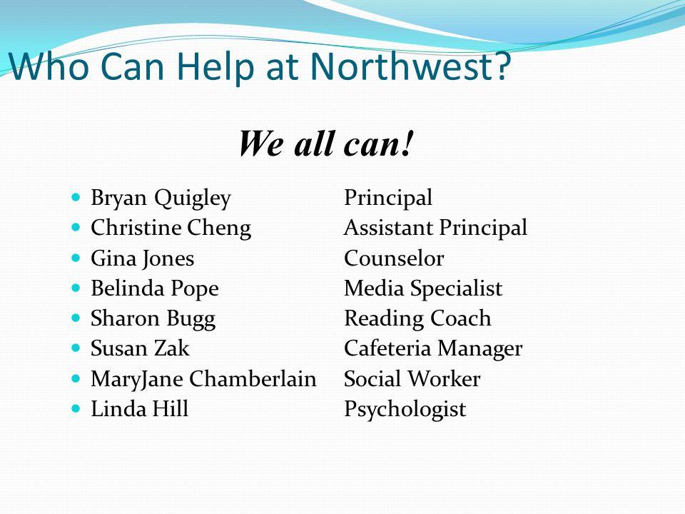 Who Can Help at Northwest? Bryan QuigleyPrincipal Christine ChengAssistant Principal Gina JonesCounselor Belinda PopeMedia Specialist Sharon BuggReadi