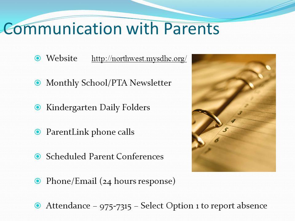 Communication with Parents Website http://northwest.mysdhc.org/ Monthly School/PTA Newsletter Kindergarten Daily Folders ParentLink phone calls Schedu