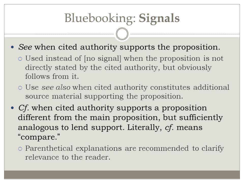 Bluebooking: Signals See when cited authority supports the proposition. Used instead of [no signal] when the proposition is not directly stated by the