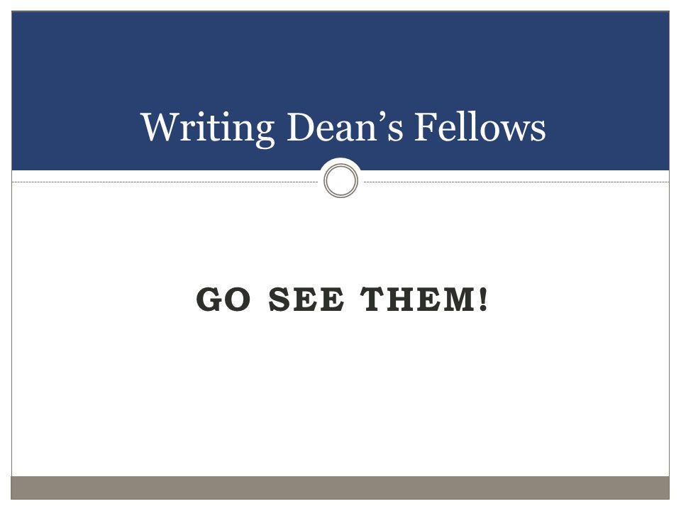 GO SEE THEM! Writing Deans Fellows