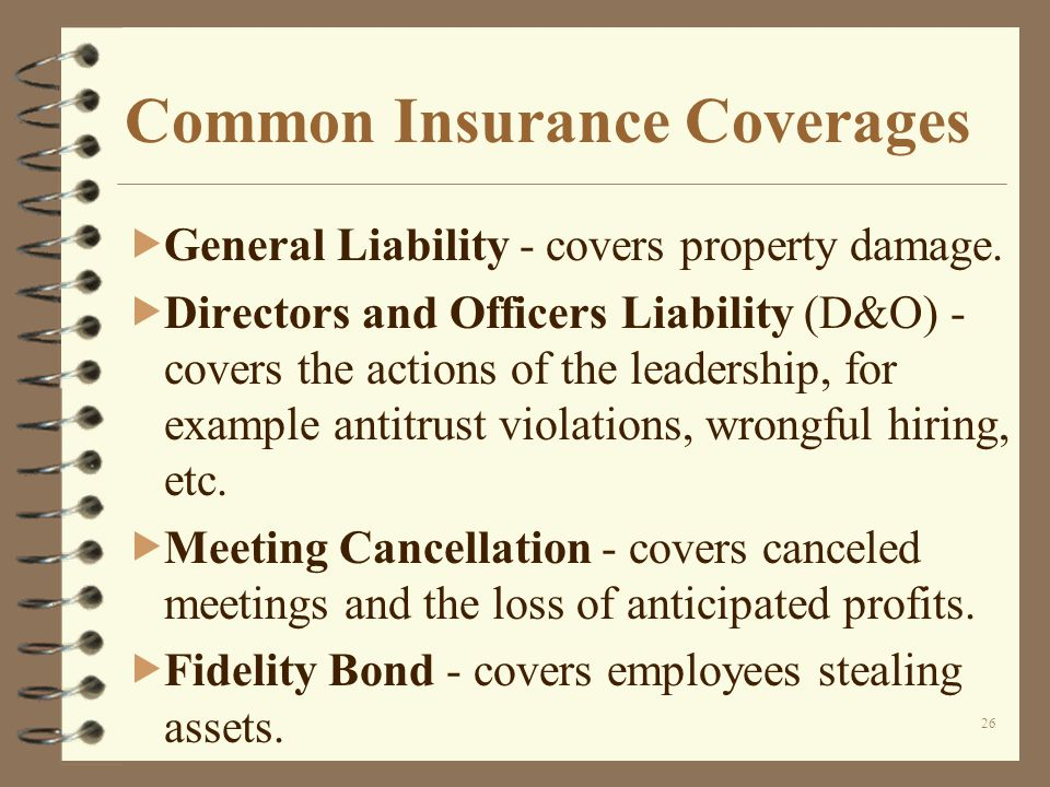 26 Common Insurance Coverages General Liability - covers property damage.