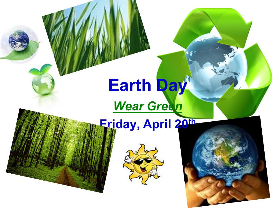 Earth Day Wear Green Friday, April 20 th