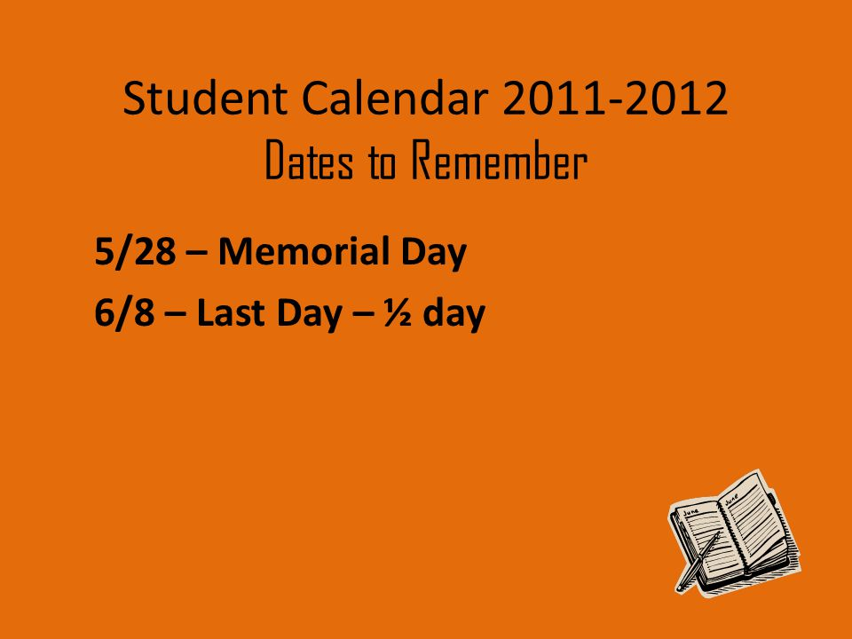 Student Calendar 2011-2012 Dates to Remember 5/28 – Memorial Day 6/8 – Last Day – ½ day