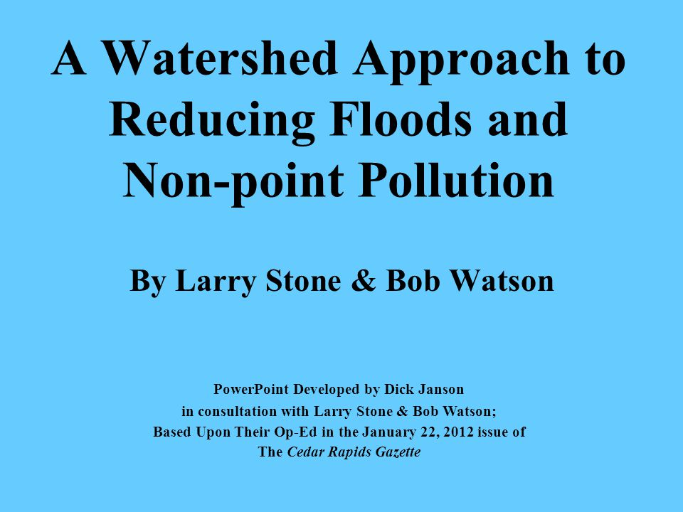 A Watershed Approach to Flood Control Larry Stone David Schmidt, UMN