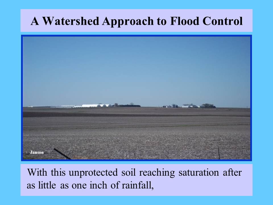 A Watershed Approach to Flood Control With this unprotected soil reaching saturation after as little as one inch of rainfall, Janson