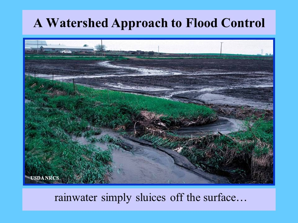 A Watershed Approach to Flood Control rainwater simply sluices off the surface … USDA NRCS