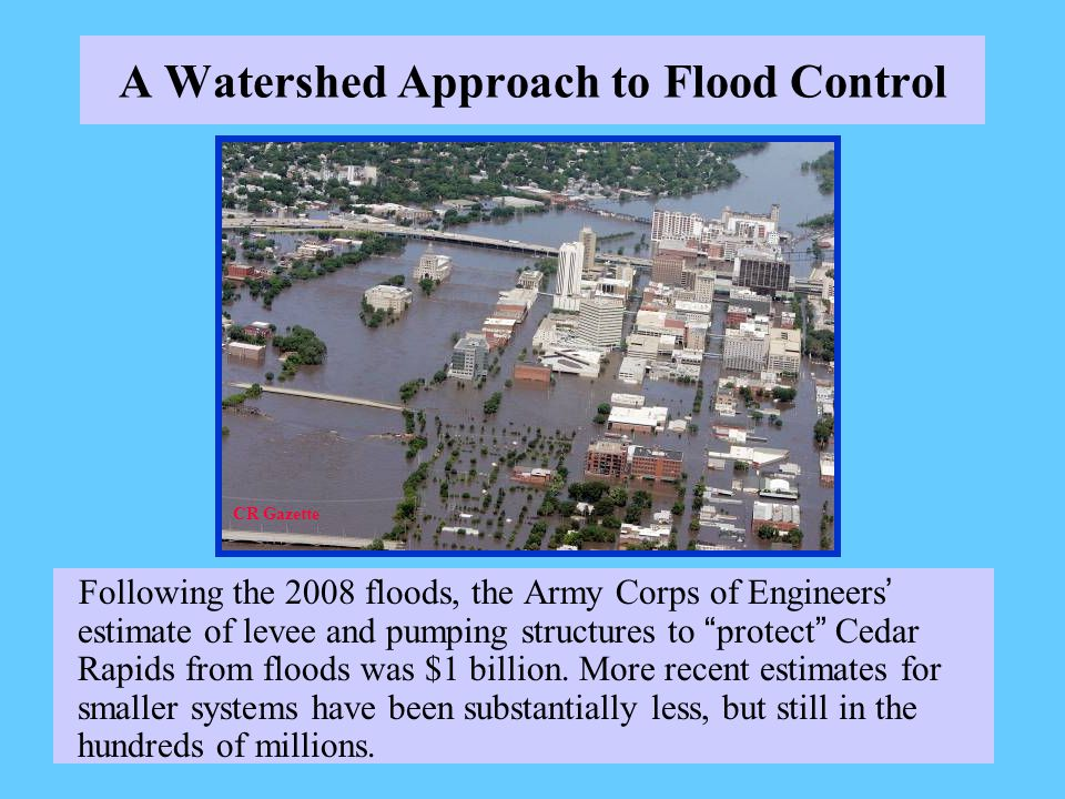 A Watershed Approach to Flood Control would go a long way toward reducing future flooding and pollution along Iowa s waterways.