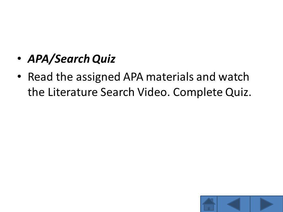 APA/Search Quiz Read the assigned APA materials and watch the Literature Search Video.