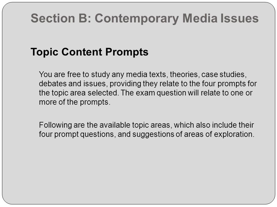 Section B: Contemporary Media Issues Topic Content Prompts You are free to study any media texts, theories, case studies, debates and issues, providin