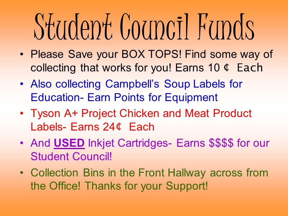 Student Council Funds Please Save your BOX TOPS! Find some way of collecting that works for you! Earns 10 ¢ Each Also collecting Campbells Soup Labels