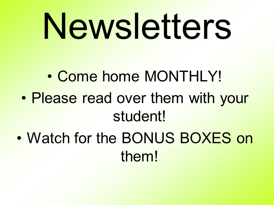Newsletters Come home MONTHLY. Please read over them with your student.