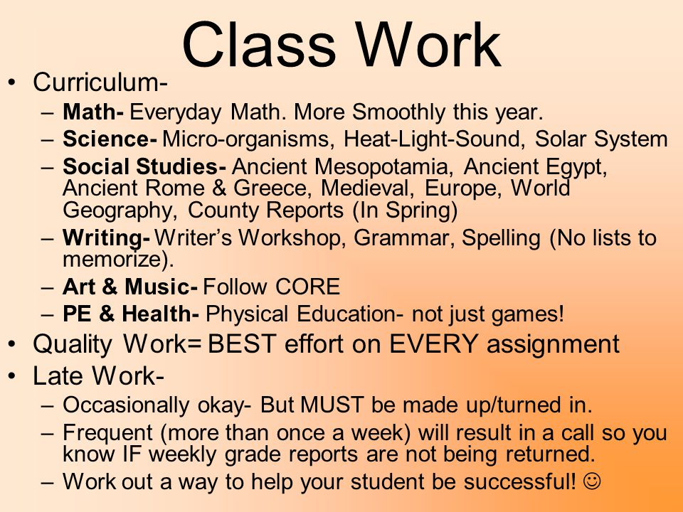 Class Work Curriculum- –M–Math- Everyday Math. More Smoothly this year. –S–Science- Micro-organisms, Heat-Light-Sound, Solar System –S–Social Studies-