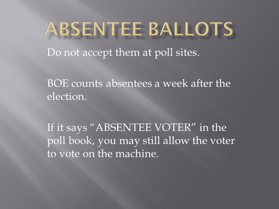 Do not accept them at poll sites. BOE counts absentees a week after the election.