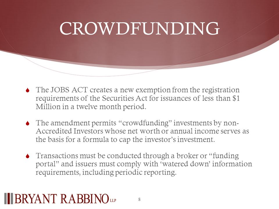 CROWDFUNDING The JOBS ACT creates a new exemption from the registration requirements of the Securities Act for issuances of less than $1 Million in a twelve month period.