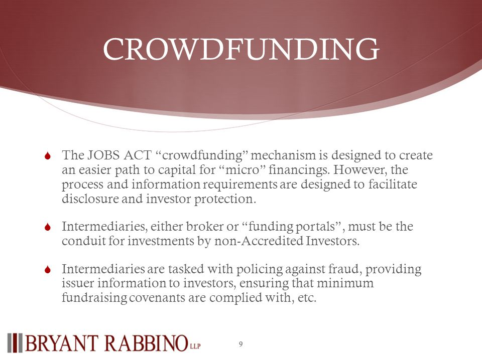 CROWDFUNDING The JOBS ACT crowdfunding mechanism is designed to create an easier path to capital for micro financings.