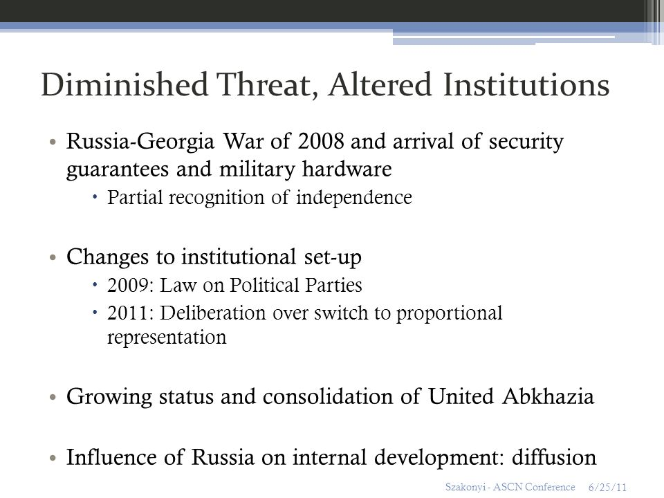 Diminished Threat, Altered Institutions Russia-Georgia War of 2008 and arrival of security guarantees and military hardware Partial recognition of ind