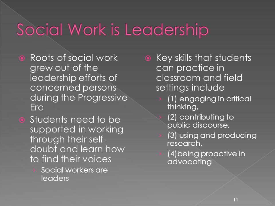 Roots of social work grew out of the leadership efforts of concerned persons during the Progressive Era Students need to be supported in working throu