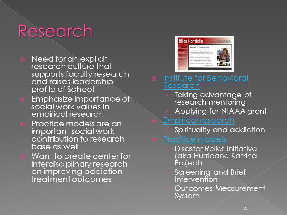 Need for an explicit research culture that supports faculty research and raises leadership profile of School Emphasize importance of social work value