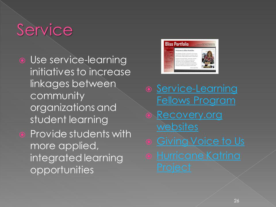 Use service-learning initiatives to increase linkages between community organizations and student learning Provide students with more applied, integra