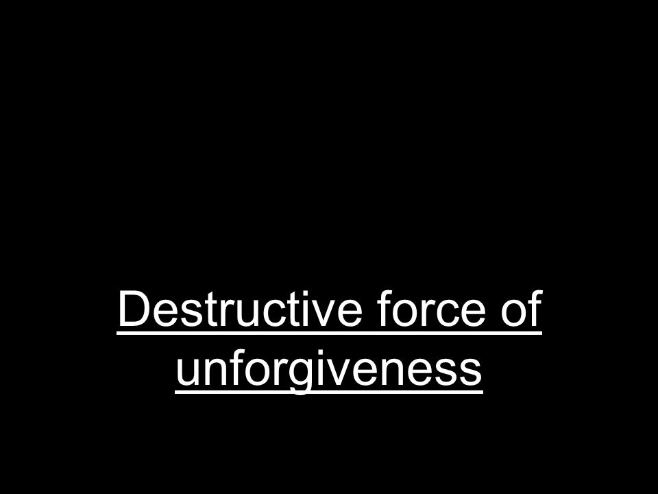 Destructive force of unforgiveness